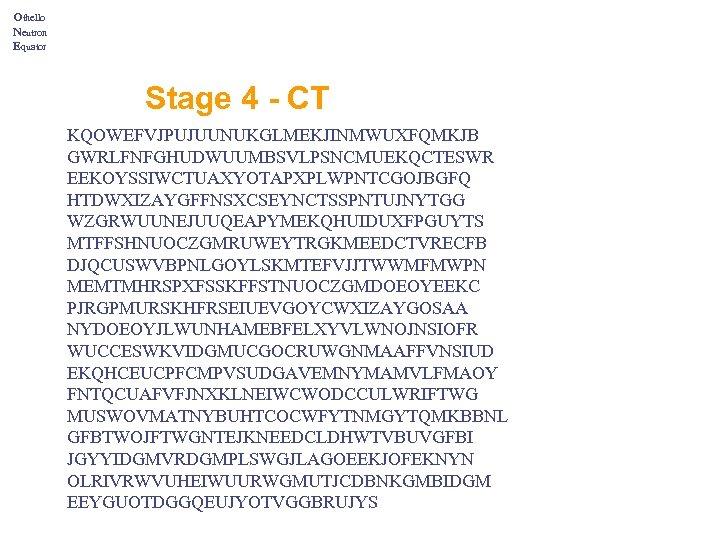 Othello Neutron Equator Stage 4 - CT KQOWEFVJPUJUUNUKGLMEKJINMWUXFQMKJB GWRLFNFGHUDWUUMBSVLPSNCMUEKQCTESWR EEKOYSSIWCTUAXYOTAPXPLWPNTCGOJBGFQ HTDWXIZAYGFFNSXCSEYNCTSSPNTUJNYTGG WZGRWUUNEJUUQEAPYMEKQHUIDUXFPGUYTS MTFFSHNUOCZGMRUWEYTRGKMEEDCTVRECFB DJQCUSWVBPNLGOYLSKMTEFVJJTWWMFMWPN