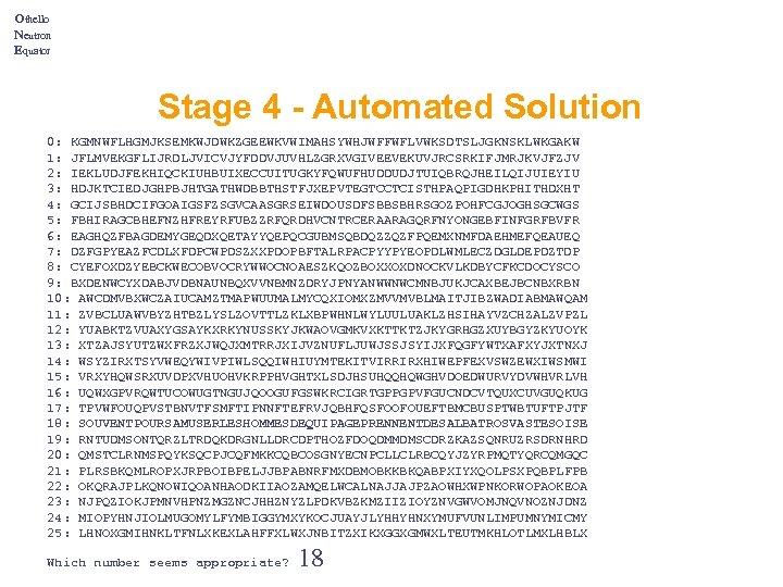 Othello Neutron Equator Stage 4 - Automated Solution 0: KGMNWFLHGMJKSEMKWJDWKZGEEWKVWIMAHSYWHJWFFWFLVWKSDTSLJGKNSKLWKGAKW 1: JFLMVEKGFLIJRDLJVICVJYFDDVJUVHLZGRXVGIVEEVEKUVJRCSRKIFJMRJKVJFZJV 2: IEKLUDJFEKHIQCKIUHBUIXECCUITUGKYFQWUFHUDDUDJTUIQBRQJHEILQIJUIEYIU