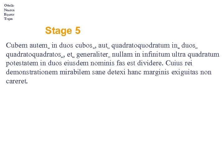 Othello Neutron Equator Trajan Stage 5 Cubem autem in duos cubos , aut quadratoquodratum