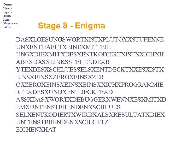 Othello Neutron Equator Trajan Illiad Molybdenum Edison Stage 8 - Enigma DASXLOESUNGSWORTXISTXPLUTOXXSTUFEXNE UNXENTHAELTXEINEXMITTEIL UNGXDIEXMITXDESXENTKODIERTXISTXXICHXH