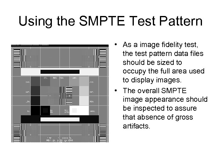Using the SMPTE Test Pattern • As a image fidelity test, the test pattern