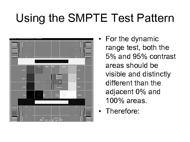 Using the SMPTE Test Pattern • For the dynamic range test, both the 5%