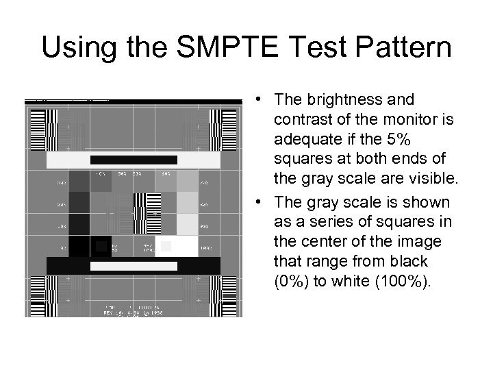 Using the SMPTE Test Pattern • The brightness and contrast of the monitor is