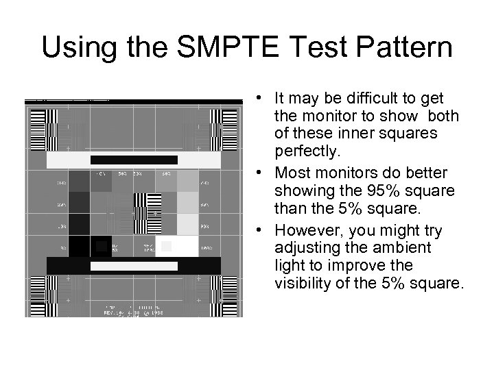Using the SMPTE Test Pattern • It may be difficult to get the monitor