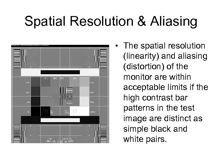 Spatial Resolution & Aliasing • The spatial resolution (linearity) and aliasing (distortion) of the
