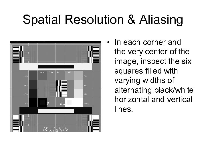 Spatial Resolution & Aliasing • In each corner and the very center of the