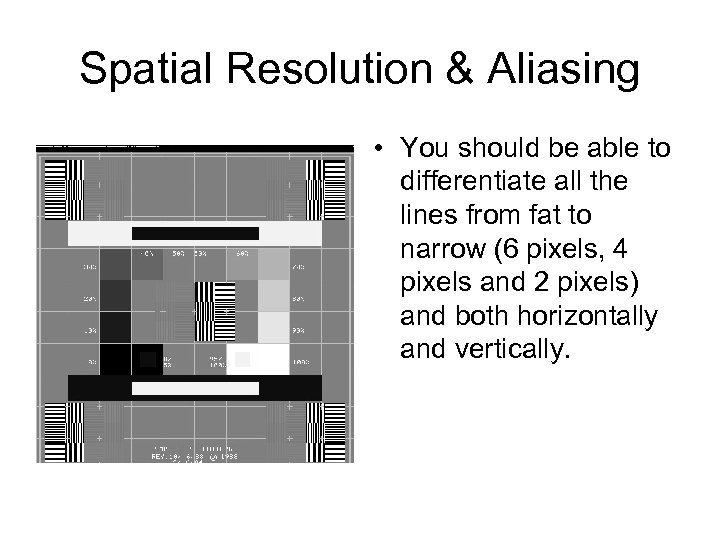 Spatial Resolution & Aliasing • You should be able to differentiate all the lines