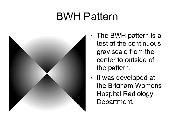 BWH Pattern • The BWH pattern is a test of the continuous gray scale