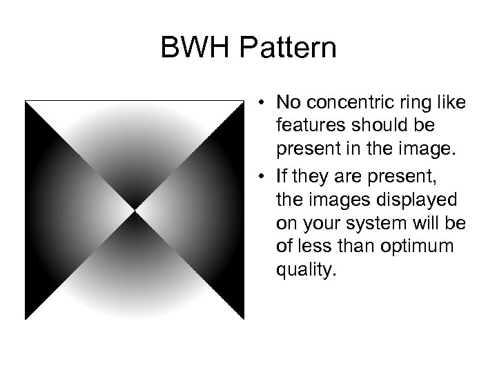 BWH Pattern • No concentric ring like features should be present in the image.