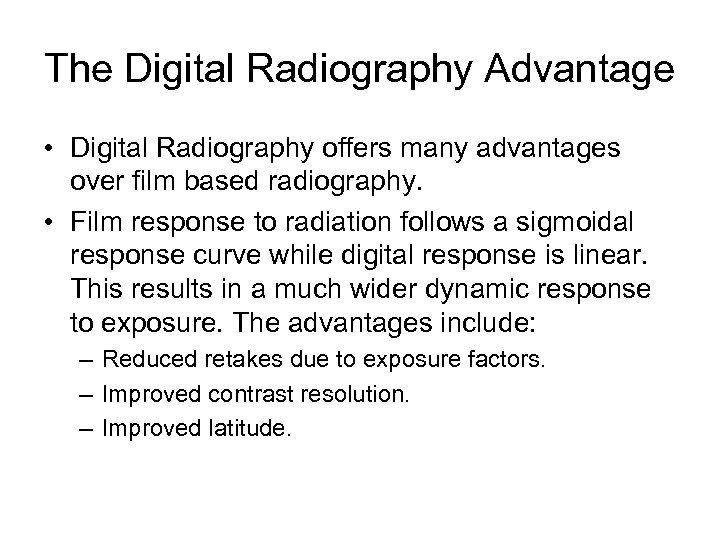 The Digital Radiography Advantage • Digital Radiography offers many advantages over film based radiography.