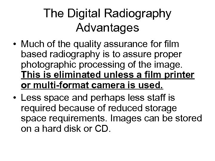 The Digital Radiography Advantages • Much of the quality assurance for film based radiography