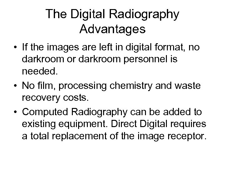 The Digital Radiography Advantages • If the images are left in digital format, no