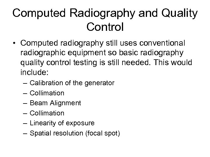 Computed Radiography and Quality Control • Computed radiography still uses conventional radiographic equipment so