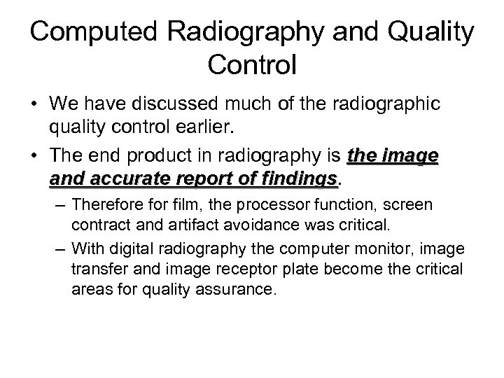 Computed Radiography and Quality Control • We have discussed much of the radiographic quality