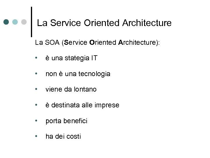 La Service Oriented Architecture La SOA (Service Oriented Architecture): • è una stategia IT