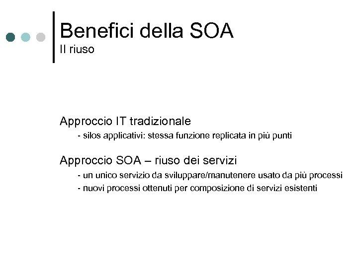 Benefici della SOA Il riuso Approccio IT tradizionale - silos applicativi: stessa funzione replicata