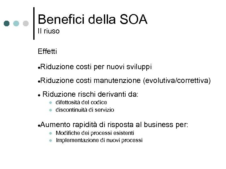 Benefici della SOA Il riuso Effetti Riduzione costi per nuovi sviluppi Riduzione costi manutenzione