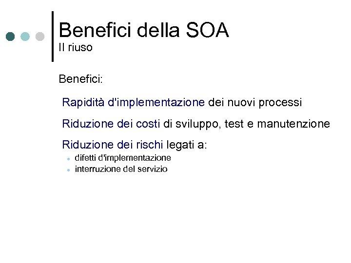 Benefici della SOA Il riuso Benefici: Rapidità d'implementazione dei nuovi processi Riduzione dei costi