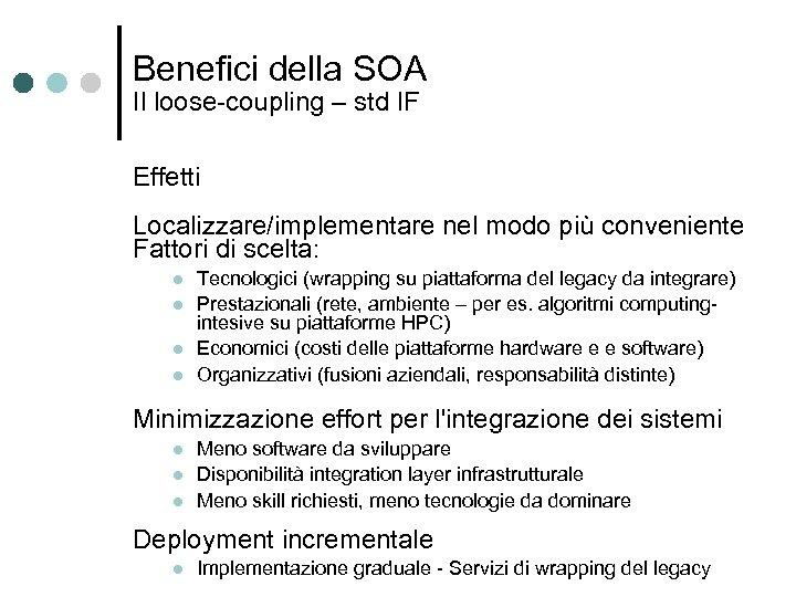 Benefici della SOA Il loose-coupling – std IF Effetti Localizzare/implementare nel modo più conveniente