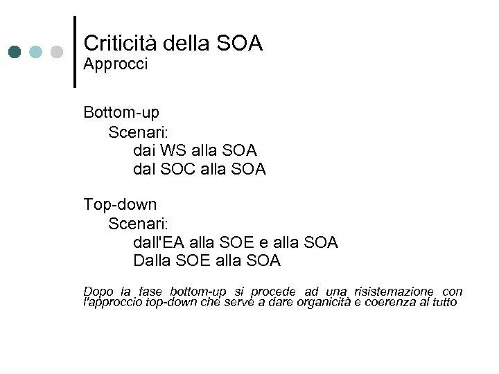Criticità della SOA Approcci Bottom-up Scenari: dai WS alla SOA dal SOC alla SOA
