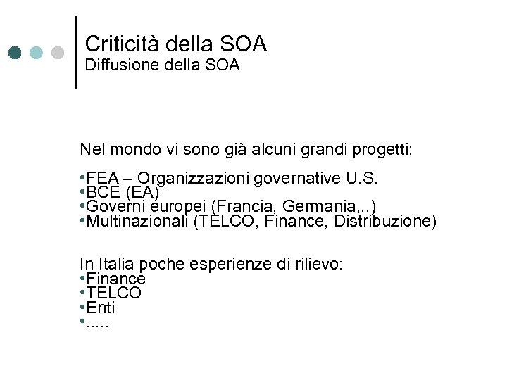 Criticità della SOA Diffusione della SOA Nel mondo vi sono già alcuni grandi progetti: