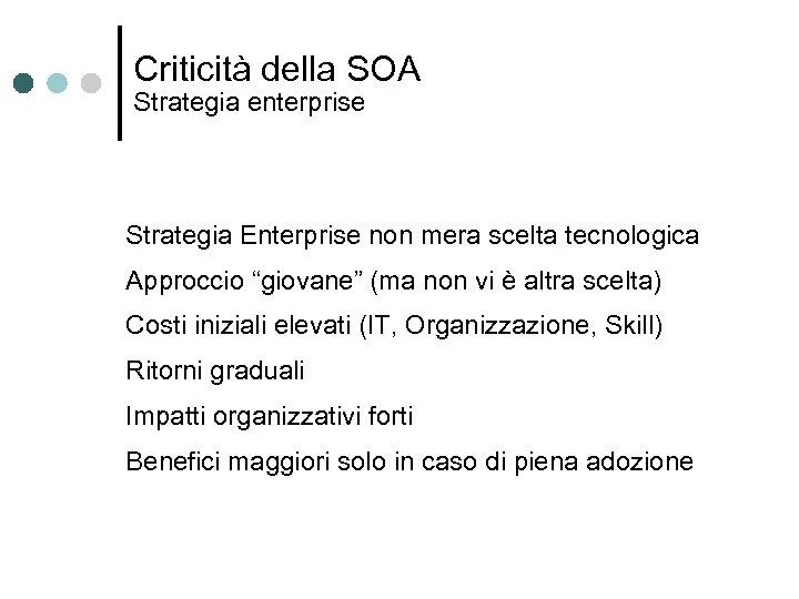 """Criticità della SOA Strategia enterprise Strategia Enterprise non mera scelta tecnologica Approccio """"giovane"""" (ma"""