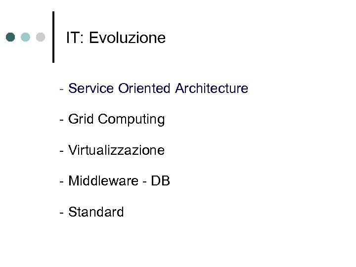 IT: Evoluzione - Service Oriented Architecture - Grid Computing - Virtualizzazione - Middleware -