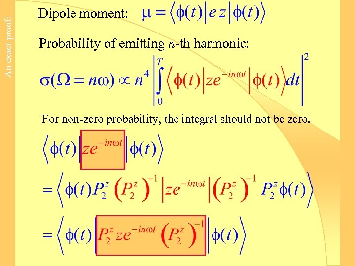 An exact proof: Dipole moment: Probability of emitting n-th harmonic: For non-zero probability, the