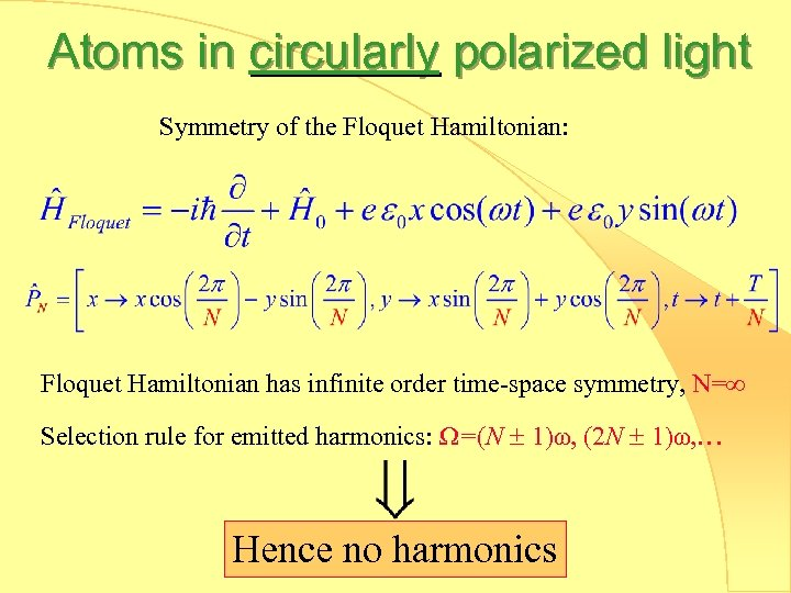Atoms in circularly polarized light Symmetry of the Floquet Hamiltonian: Floquet Hamiltonian has infinite