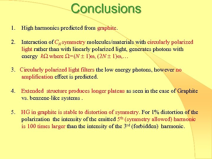 Conclusions 1. High harmonics predicted from graphite. 2. Interaction of CN symmetry molecules/materials with