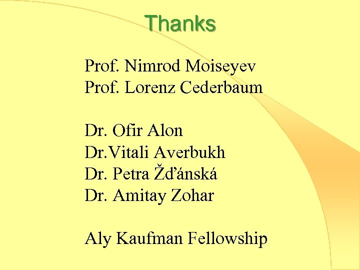 Thanks Prof. Nimrod Moiseyev Prof. Lorenz Cederbaum Dr. Ofir Alon Dr. Vitali Averbukh Dr.