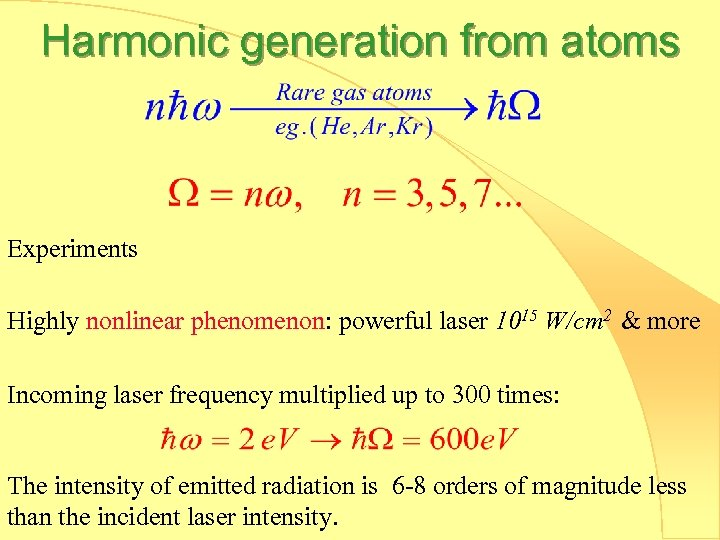 Harmonic generation from atoms Experiments Highly nonlinear phenomenon: powerful laser 1015 W/cm 2 &