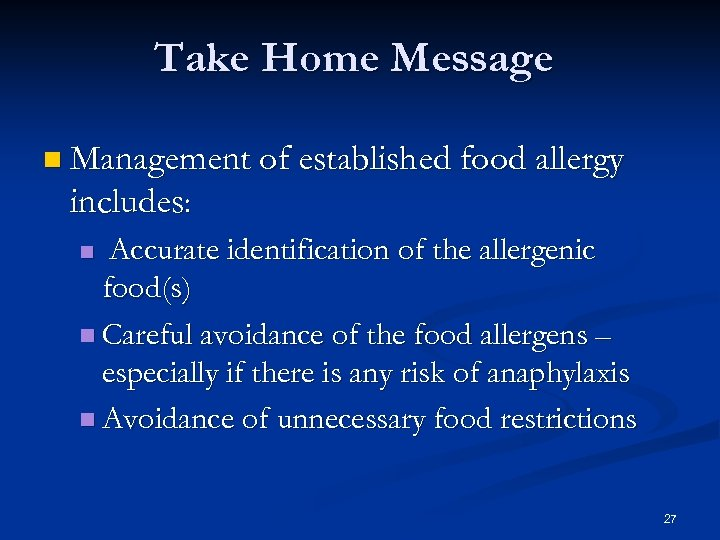 Take Home Message Management of established food allergy includes: Accurate identification of the allergenic