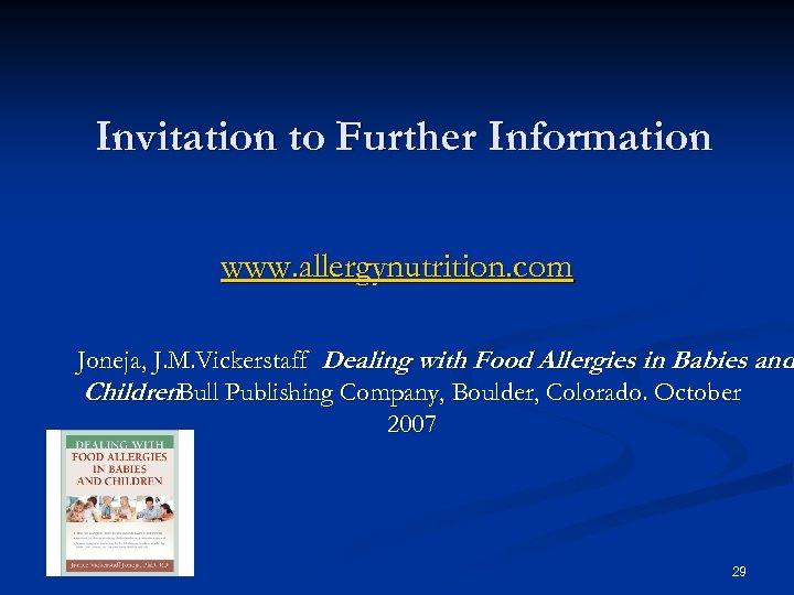 Invitation to Further Information www. allergynutrition. com Joneja, J. M. Vickerstaff Dealing with Food