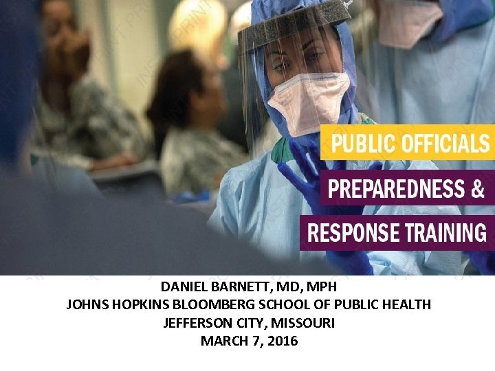DANIEL BARNETT, MD, MPH JOHNS HOPKINS BLOOMBERG SCHOOL OF PUBLIC HEALTH JEFFERSON CITY, MISSOURI