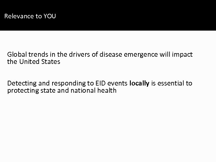 Relevance to YOU Global trends in the drivers of disease emergence will impact the