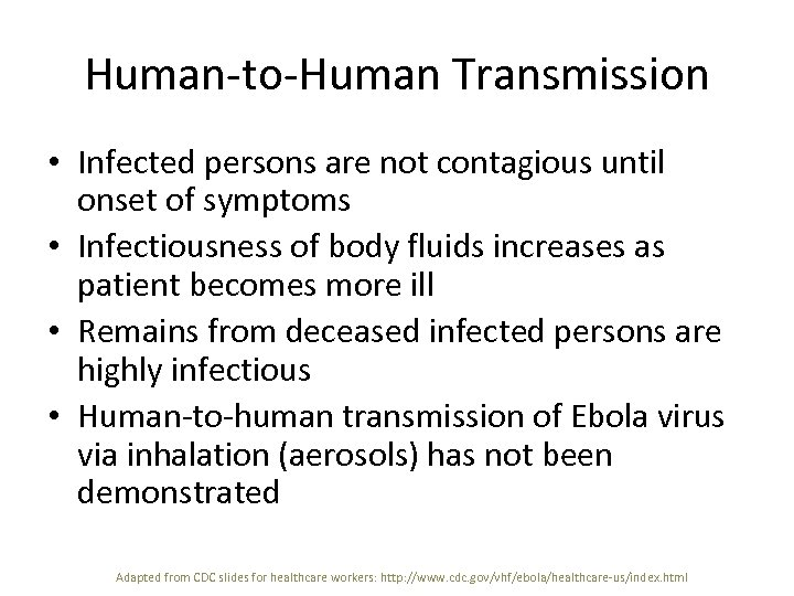 Human-to-Human Transmission • Infected persons are not contagious until onset of symptoms • Infectiousness