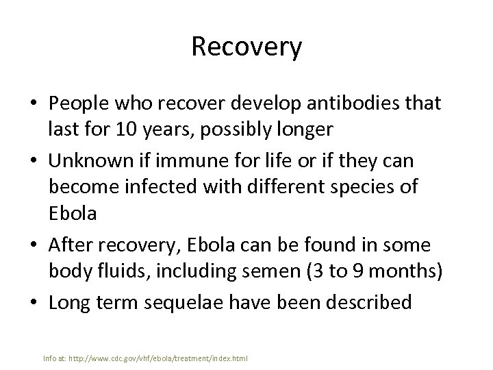 Recovery • People who recover develop antibodies that last for 10 years, possibly longer