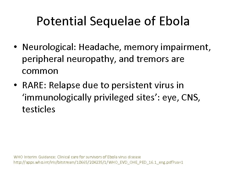 Potential Sequelae of Ebola • Neurological: Headache, memory impairment, peripheral neuropathy, and tremors are