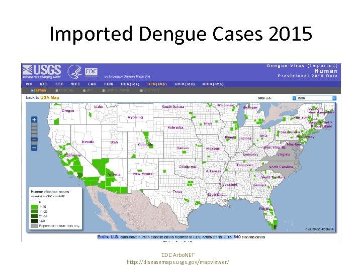 Imported Dengue Cases 2015 CDC Arbo. NET http: //diseasemaps. usgs. gov/mapviewer/
