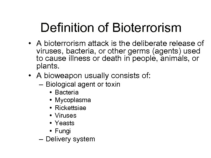 Definition of Bioterrorism • A bioterrorism attack is the deliberate release of viruses, bacteria,