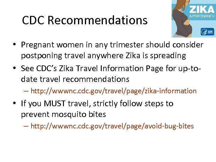 CDC Recommendations • Pregnant women in any trimester should consider postponing travel anywhere Zika