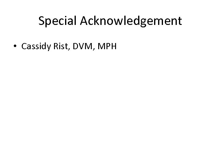 Special Acknowledgement • Cassidy Rist, DVM, MPH
