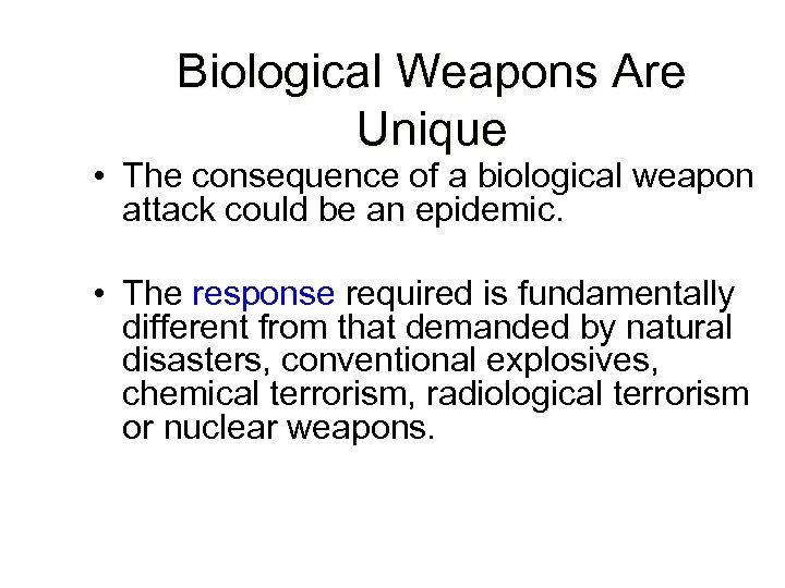 Biological Weapons Are Unique • The consequence of a biological weapon attack could be