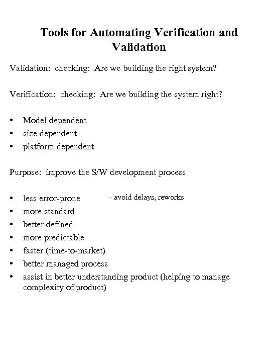 Tools for Automating Verification and Validation: checking: Are we building the right system? Verification:
