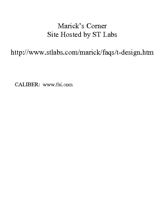 Marick's Corner Site Hosted by ST Labs http: //www. stlabs. com/marick/faqs/t-design. htm CALIBER: www.