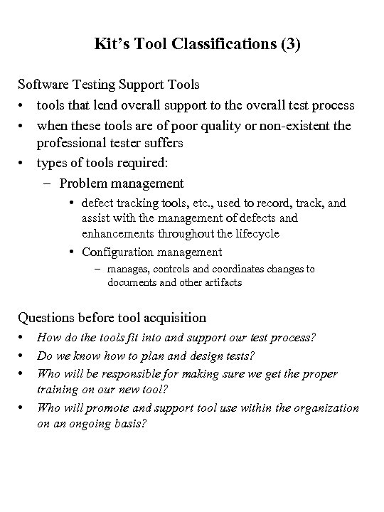 Kit's Tool Classifications (3) Software Testing Support Tools • tools that lend overall support
