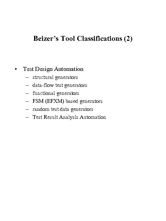 Beizer's Tool Classifications (2) • Test Design Automation – – – structural generators data-flow