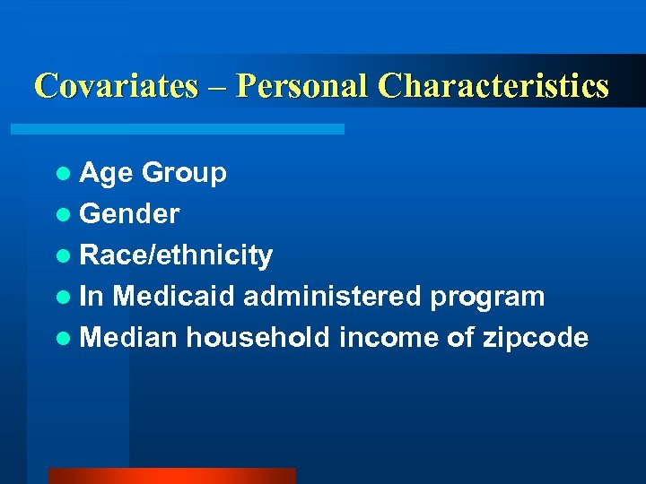 Covariates – Personal Characteristics l Age Group l Gender l Race/ethnicity l In Medicaid