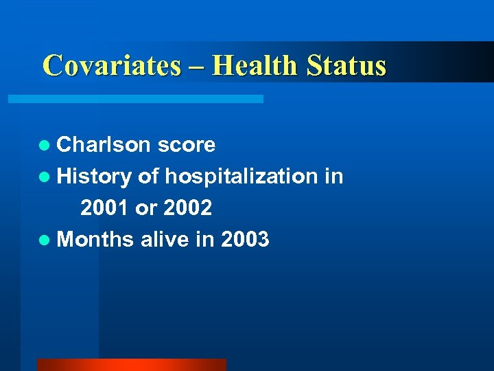 Covariates – Health Status l Charlson score l History of hospitalization in 2001 or